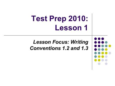 Test Prep 2010: Lesson 1 Lesson Focus: Writing Conventions 1.2 and 1.3.