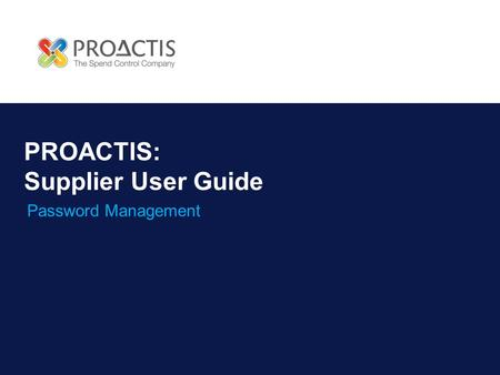 PROACTIS: Supplier User Guide Password Management.