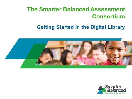 The Smarter Balanced Assessment Consortium Getting Started in the Digital Library.