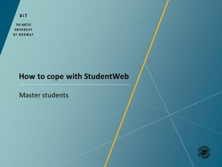 How to cope with StudentWeb Master students. How to cope with StudentWeb – Key information How to register for classes and exams Payment of the semester.