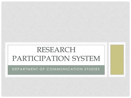 DEPARTMENT OF COMMUNICATION STUDIES RESEARCH PARTICIPATION SYSTEM.
