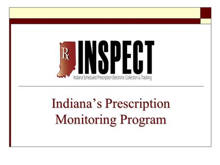 Indiana's Prescription Monitoring Program. What is INSPECT?  INSPECT is 1 of 34 operational, state-based Prescription Monitoring Programs (PMPs) in the.