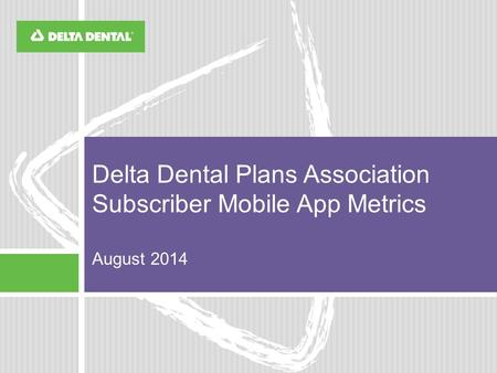 Delta Dental Plans Association Subscriber Mobile App Metrics August 2014.
