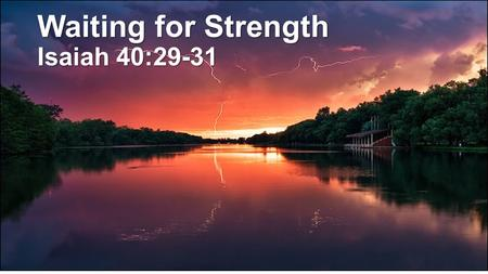 Waiting for Strength Isaiah 40:29-31. GOD Agape Growth Chart- Abiding Stage Me Neighbors World RVCC.