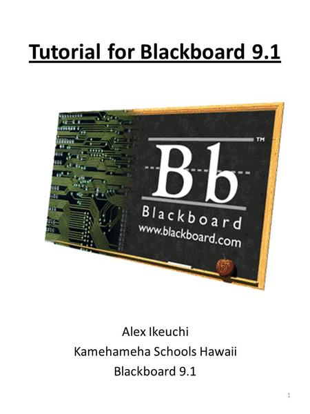 Tutorial for Blackboard 9.1 Alex Ikeuchi Kamehameha Schools Hawaii Blackboard 9.1 1.