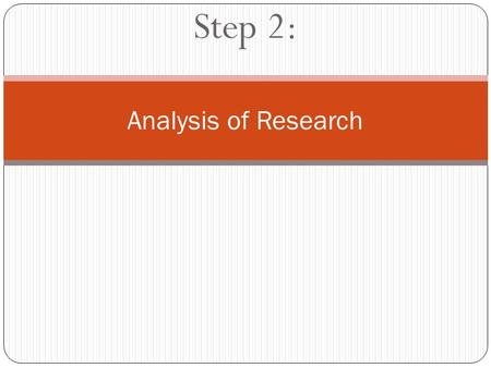 Step 2: Analysis of Research. As you research your topic, you will naturally be analyzing the arguments of different authors. Both analyzing an argument.