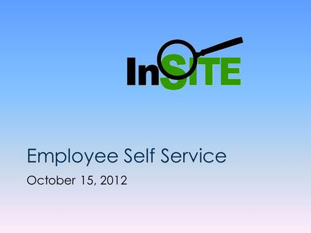 Employee Self Service October 15, 2012.