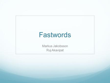 Fastwords Markus Jakobsson Ruj Akavipat. A Bit about Authentication 2 1 2 3 4 5 Short battery life Slow Web connection Lack of coverage Poor voice quality.