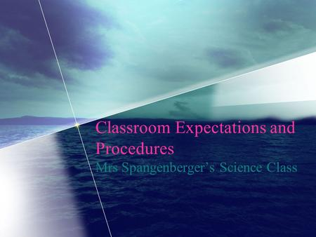 Classroom Expectations and Procedures Mrs Spangenberger's Science Class.