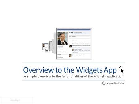 Overview to the Widgets App A simple overview to the functionalities of the Widgets application Approx. 20 minutes.