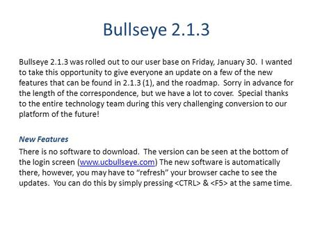 Bullseye 2.1.3 Bullseye 2.1.3 was rolled out to our user base on Friday, January 30. I wanted to take this opportunity to give everyone an update on a.