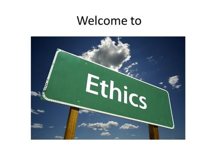 Welcome to. Bell Ringer What is/are ethics? Why do people have different ethics? Why can two ethical people disagree on what to do in the same situation?