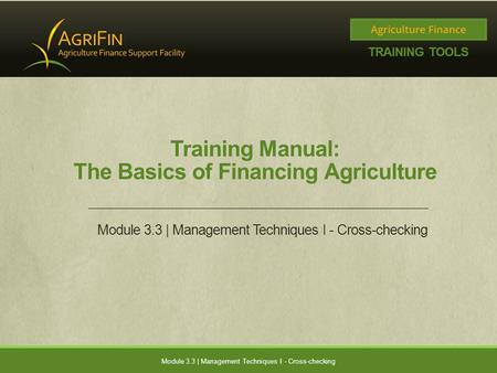 Training Manual: The Basics of Financing Agriculture Module 3.3 | Management Techniques I - Cross-checking.