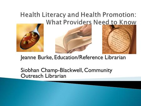 Jeanne Burke, Education/Reference Librarian Siobhan Champ-Blackwell, Community Outreach Librarian.