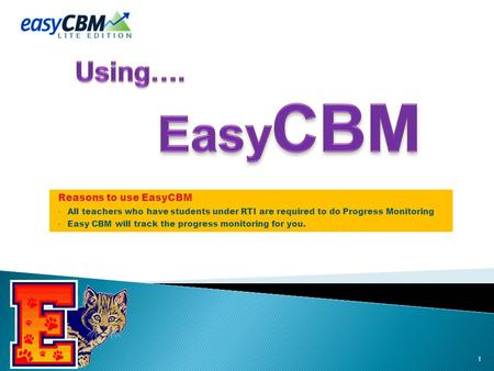 Reasons to use EasyCBM All teachers who have students under RTI are required to do Progress Monitoring Easy CBM will track the progress monitoring for.