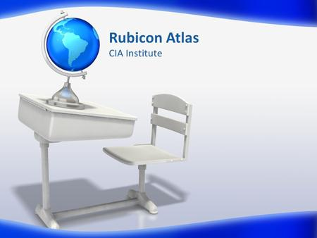 Rubicon Atlas CIA Institute. Rubicon Atlas: A Tab by Tab Review and Overview CIA Institute August 4, 2011 / 8:30am-10:00am Northside High School WHATTIMENOTES.