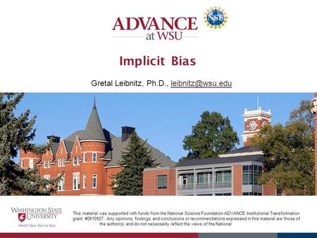 Implicit Bias This material was supported with funds from the National Science Foundation ADVANCE Institutional Transformation grant #0810927. Any opinions,