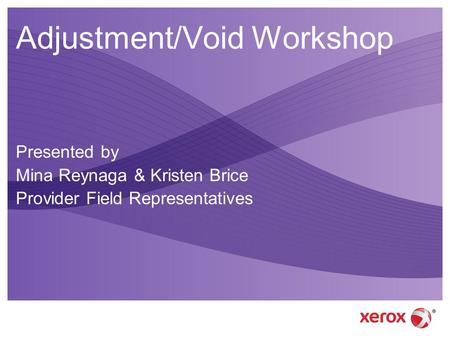 Adjustment/Void Workshop Presented by Mina Reynaga & Kristen Brice Provider Field Representatives.