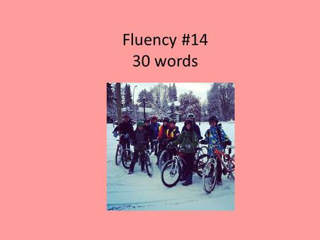 "Fluency #14 30 words. It was March. There was snow on the ground. Bob said, ""I'm sick of the snow."" ""Me too!"" said Sally. I want it to be summer."" ""Me."