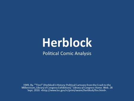 Herblock Political Comic Analysis 1949, By. Fire! (Herblock's History: Political Cartoons from the Crash to the Millennium, Library of Congress Exhibition).