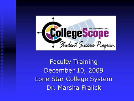 Faculty Training December 10, 2009 Lone Star College System Dr. Marsha Fralick.