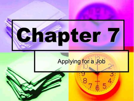 Chapter 7 Applying for a Job. What You'll Learn You will find out what is involved in applying for a job. You will find out what is involved in applying.