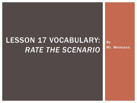 By Mr. Weimann LESSON 17 VOCABULARY: RATE THE SCENARIO.