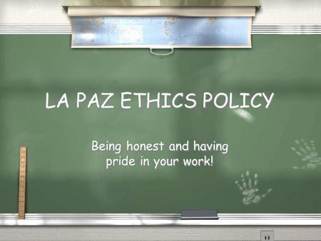 LA PAZ ETHICS POLICY Being honest and having pride in your work!