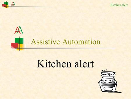 Kitchen alert Assistive Automation. Kitchen alert A person comes to an kitchen to make some food.