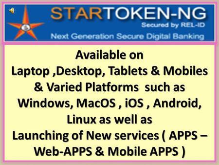 Available on Laptop ,Desktop, Tablets & Mobiles & Varied Platforms such as Windows, MacOS , iOS , Android, Linux as well as Launching of New services.