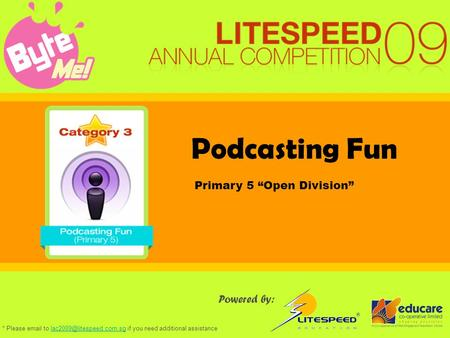 "Podcasting Fun Powered by: Primary 5 ""Open Division"" * Please  to if you need additional"