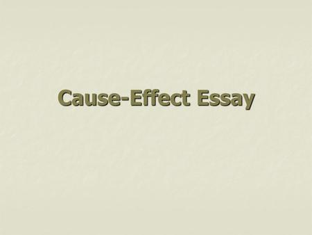 the cause and effect essay to understand the relationship of  cause effect essay introduction the cause effect essay explains why or how some event