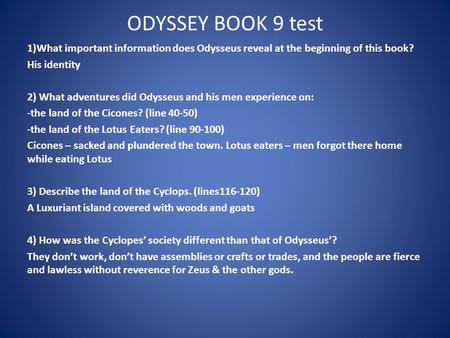 ODYSSEY BOOK 9 test 1)What important information does Odysseus reveal at the beginning of this book? His identity 2) What adventures did Odysseus and his.