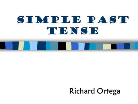 Simple past tense Richard Ortega.