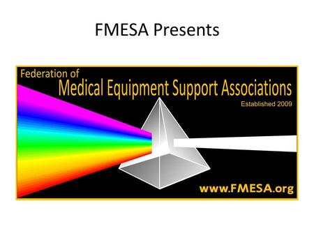 FMESA Presents. The Current State of the Biomedical Profession Biomeds are at a unique crossroad: Do we become recognized as professionals or continue.