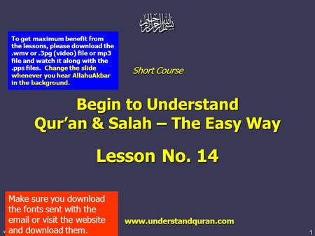 1 www.understandquran.com Short Course Begin to Understand Qur'an & Salah – The Easy Way Lesson No. 14 www.understandquran.com www.understandquran.com.