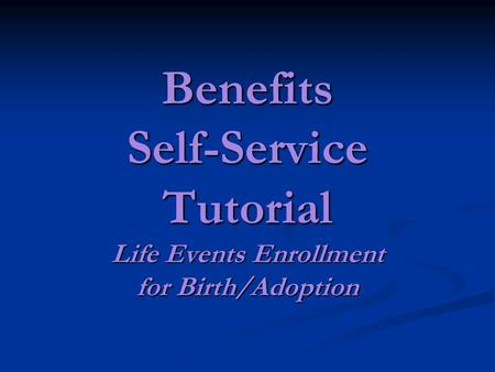 Benefits Self-Service Tutorial Life Events Enrollment for Birth/Adoption.