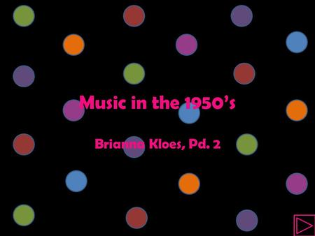 Brianna Kloes, Pd. 2 Music in the 1950's History Artists Influence Rock n Roll Doo Wop Works Cited.