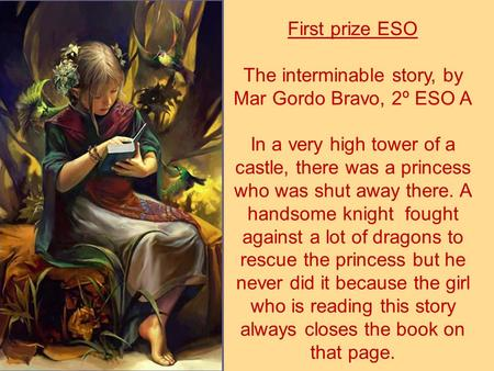 First prize ESO The interminable story, by Mar Gordo Bravo, 2º ESO A In a very high tower of a castle, there was a princess who was shut away there. A.