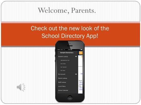 Welcome, Parents. Check out the new look of the School Directory App!