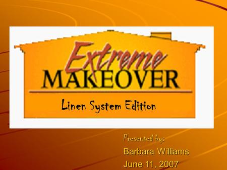 Linen System Edition Presented by: Barbara Williams June 11, 2007.