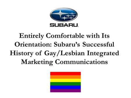 Entirely Comfortable with Its Orientation: Subaru's Successful History of Gay/Lesbian Integrated Marketing Communications.