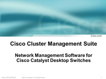 1 preso_CMS_public.ppt © 2002, Cisco Systems, Inc. All rights reserved. Cisco Cluster Management Suite Network Management Software for Cisco Catalyst Desktop.