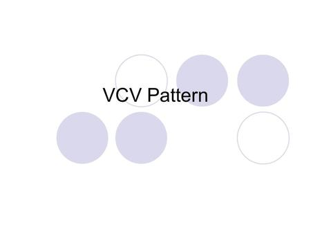 VCV Pattern. go What vowel sound do you hear? Long o got What vowel sound to you hear? Short o.
