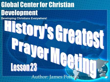 Author: James Poitras Global Center for Christian Development Developing Christians Everywhere!