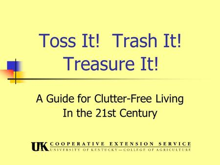 Toss It! Trash It! Treasure It! A Guide for Clutter-Free Living In the 21st Century.