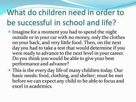 What do children need in order to be successful in school and life? Imagine for a moment you had to spend the night outside or in your car with no money,