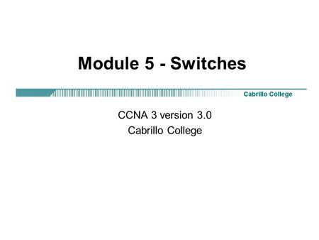 Module 5 - Switches CCNA 3 version 3.0 Cabrillo College.