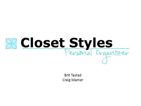 Brit Tastad Craig Mamer. Product Closet Styles provides it's clients with the base to start off their day right with a organized, stress free task of.
