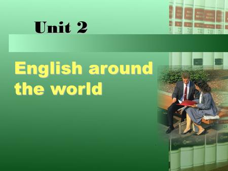 Unit 2 English around the world.